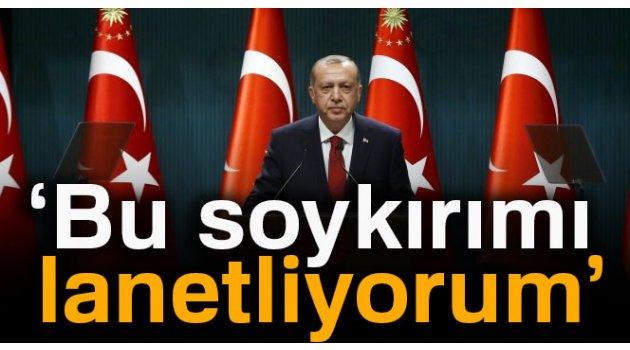 """Cumhurbaşkanı Erdoğan: """"Bu soykırımı lanetliyorum"""""""