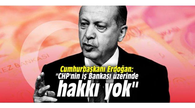 """Cumhurbaşkanı Erdoğan: """"CHP'nin İş Bankası üzerinde hakkı yok"""""""