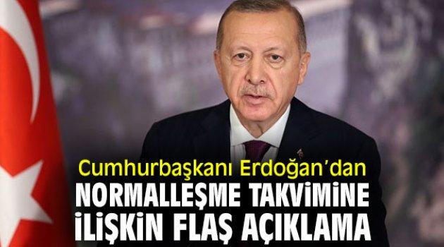 Cumhurbaşkanı Erdoğan'dan normalleşme takvimine ilişkin flaş açıklama