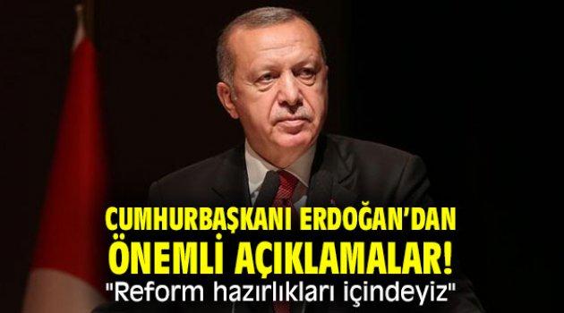 """Cumhurbaşkanı Erdoğan'dan önemli açıklamalar! """"Reform hazırlıkları içindeyiz"""""""