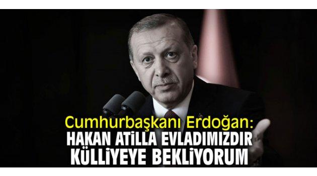"""Cumhurbaşkanı Erdoğan: """"Hakan Atilla evladımızdır; külliyeye bekliyorum"""""""