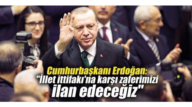 """Cumhurbaşkanı Erdoğan: """"İllet ittifakı'na karşı zaferimizi ilan edeceğiz"""""""