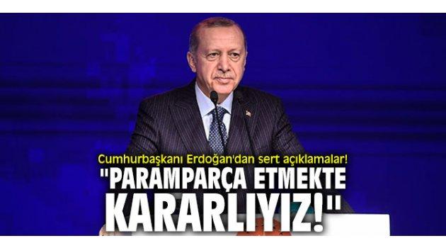 """Cumhurbaşkanı Erdoğan'dan sert açıklamalar! """"Paramparça etkemte kararlıyız!"""""""