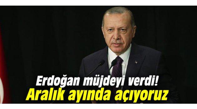 Erdoğan müjdeyi verdi: Aralık ayında açıyoruz