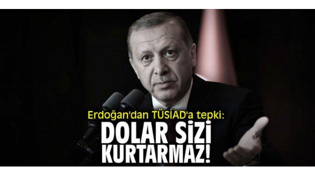 "Erdoğan'dan TÜSİAD'a tepki: ""Dolar sizi kurtarmaz!"""