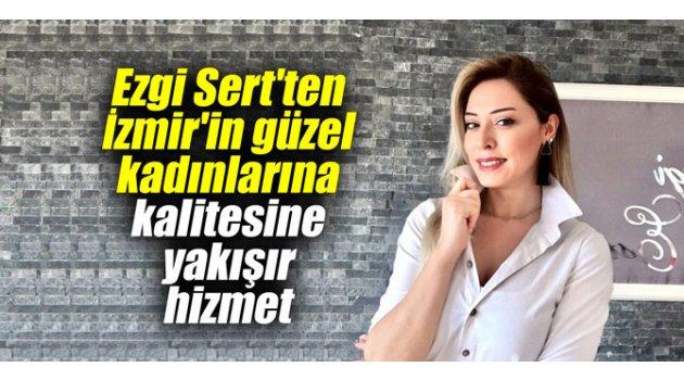 Ezgi Sert'ten İzmir'in güzel kadınlarına kalitesine yakışır hizmet