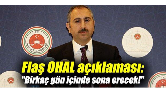 """Flaş OHAL açıklaması: """"Birkaç gün içinde sona erecek!"""""""