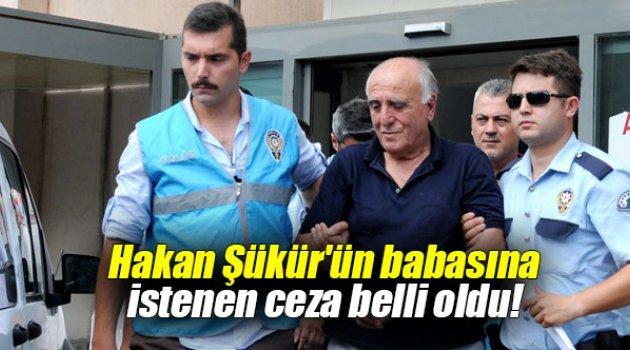 Hakan Şükür'ün babasına istenen ceza belli oldu!
