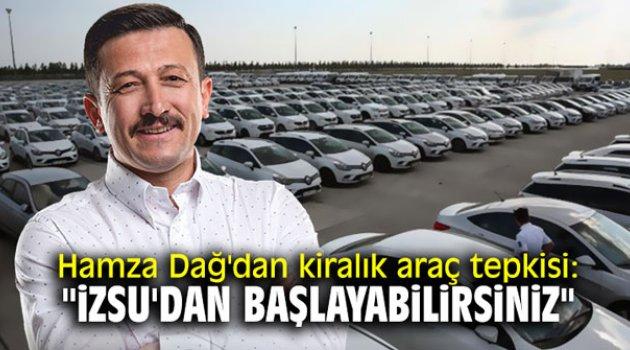 """Hamza Dağ'dan kiralık araç tepkisi: """"iZSU'dan başlayabilirsiniz"""""""