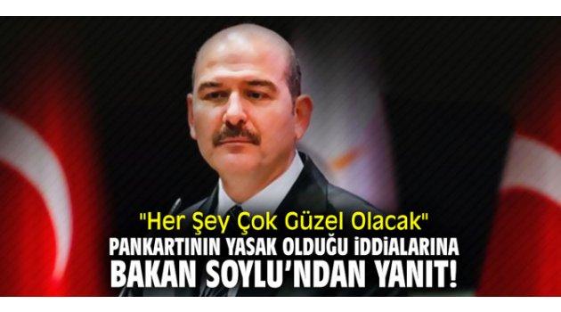 """""""Her Şey Çok Güzel Olacak"""" pankartının yasak olduğu iddialarına Bakan Soylu'dan yanıt!"""