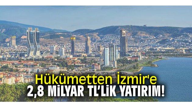 Hükümetten İzmir'e 2.8 milyar TL'lik yatırım!