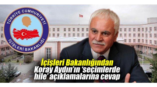 İçişleri Bakanlığından Koray Aydın'ın 'seçimlerde hile' açıklamalarına cevap