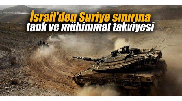 İsrail'den Suriye sınırına tank ve mühimmat takviyesi