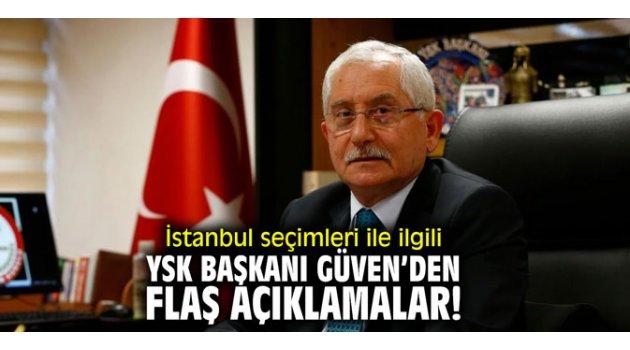 İstanbul seçimleri ile ilgili YSK Başkanı Güven'den flaş açıklamalar!