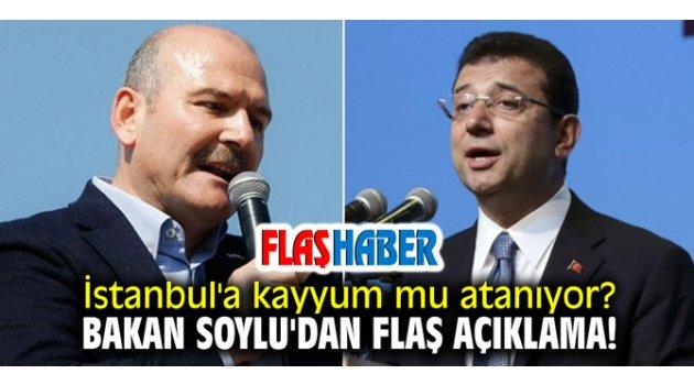 İstanbul'a kayyum mu atanıyor? Bakan Soylu'dan flaş açıklama!