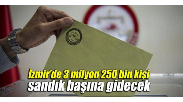 İzmir'de 3 milyon 250 bin kişi sandık başına gidecek