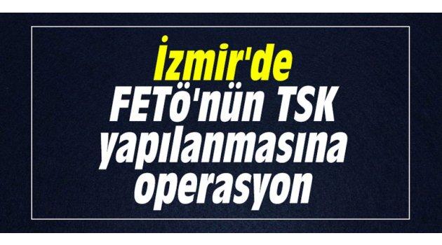 İzmir'de FETÖ'nün TSK yapılanmasına operasyon