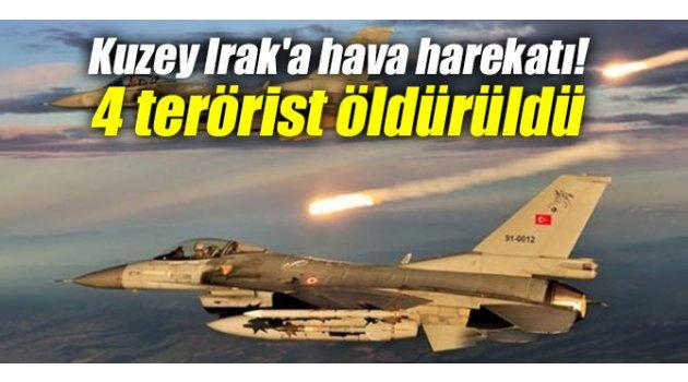 Kuzey Irak'a hava harekatı! 4 terörist öldürüldü