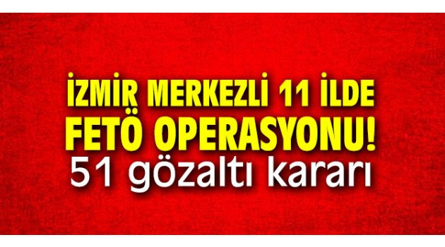 11 ilde FETÖ operasyonu! Çok sayıda gözaltı kararı