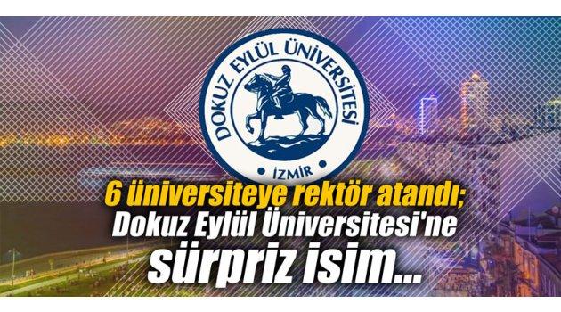 6 üniversiteye rektör atandı; Dokuz Eylül Üniversitesi'ne sürpriz isim...