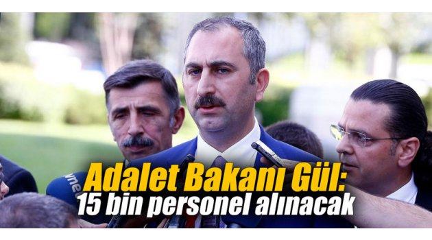 Adalet Bakanı Gül: 15 bin personel alınacak