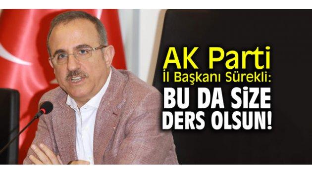 "AK Parti İl Başkanı Sürekli: ""Bu da size ders olsun!"""
