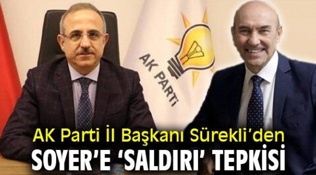 """AK Parti İl Başkanı Sürekli, """"Soyer'i şiddetle kınıyoruz"""""""
