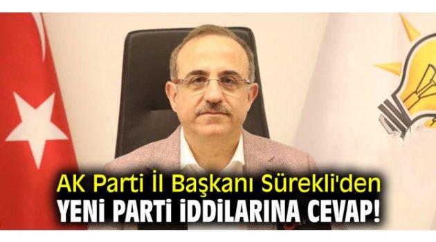 AK Parti İl Başkanı Sürekli'den yeni parti iddilarına cevap!