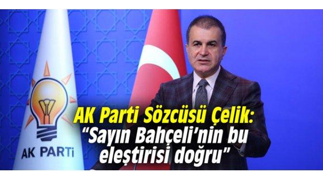 """AK Parti Sözcüsü Çelik: """"Sayın Bahçeli'nin bu eleştirisi doğru"""""""