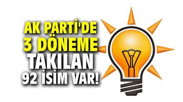 AK Parti'de 3 döneme takılan 92 isim var!