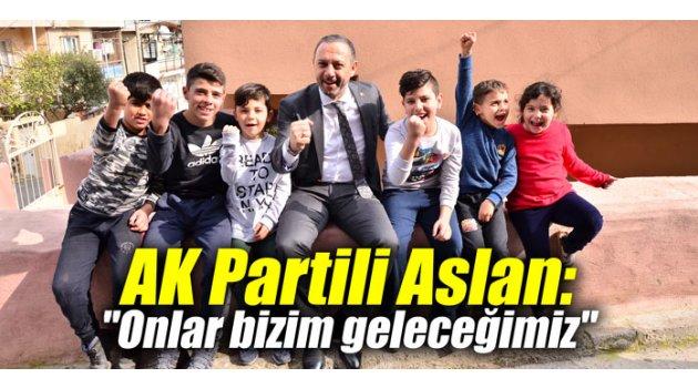"""AK Partili Aslan: """"Onlar bizim geleceğimiz"""""""