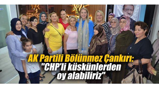 """AK Partili Bölünmez Çankırı: """"CHP'li küskünlerden oy alabiliriz"""""""