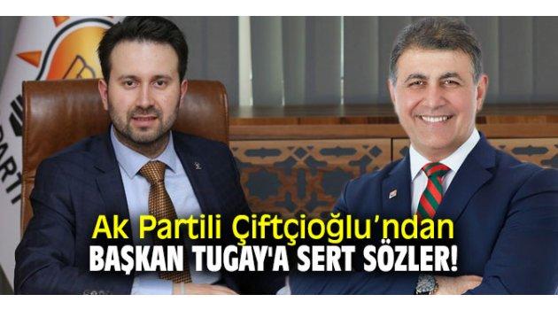 AK Partili Çiftçioğlu, Başkan Tugay'a yüklendi