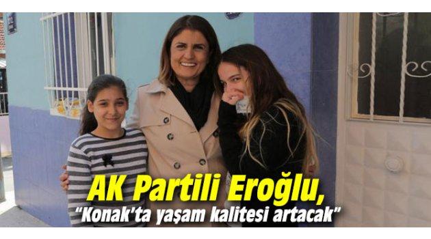 """AK Partili Eroğlu, """"Konak'ta yaşam kalitesi artacak"""""""