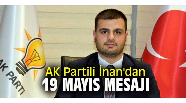 AK Partili İnan'dan 19 Mayıs mesajı