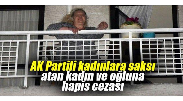 AK Partili kadınlara saksı atan kadın ve oğluna hapis cezası