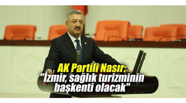 """AK Partili Nasır: """"İzmir, sağlık turizminin başkenti olacak"""""""