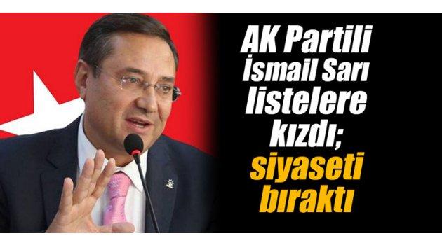 AK Partili o isim listelere kızdı; siyaseti bıraktı