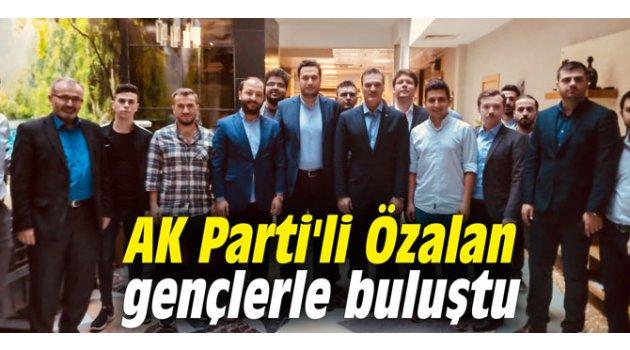 AK Parti'li Özalan gençlerle buluştu
