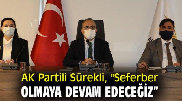"""AK Partili Sürekli, """"Seferber olmaya devam edeceğiz''"""