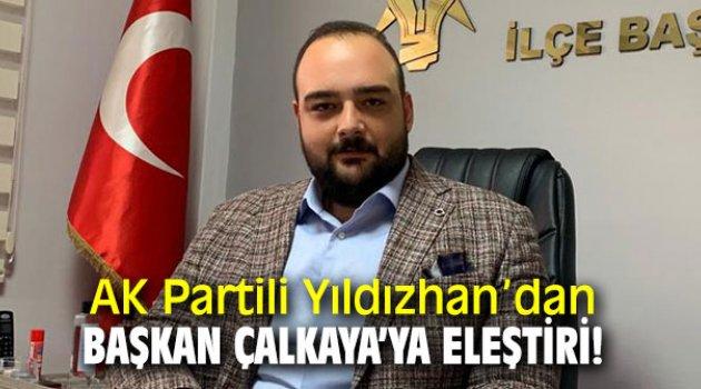 AK Partili Yıldızhan'dan Başkan Çalkaya'ya eleştiri!