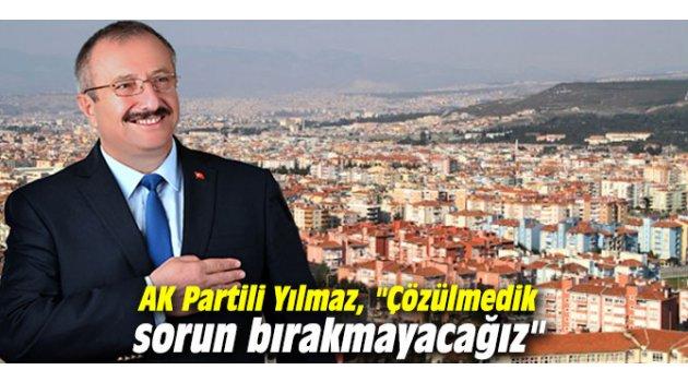 """AK Partili Yılmaz, """"Çözülmedik sorun bırakmayacağız"""""""