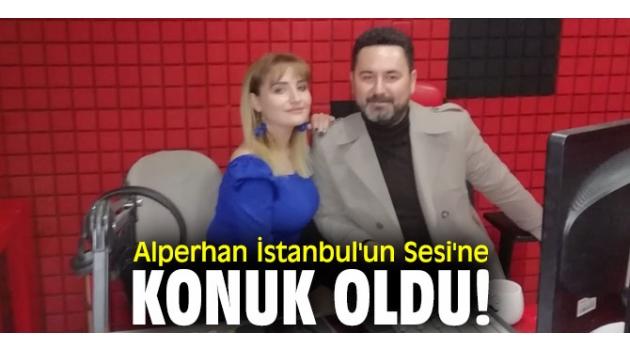 Alperhan, İstanbul'un Sesi'ne konuk oldu!