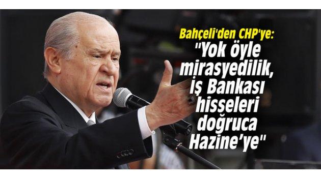 """Bahçeli'den CHP'ye: """"Yok öyle mirasyedilik, İş Bankası hisseleri doğruca Hazine'ye"""""""