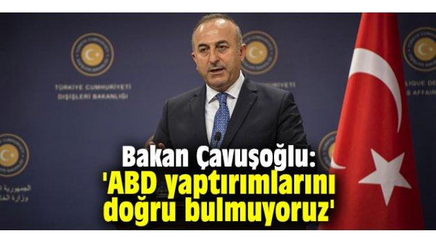 Bakan Çavuşoğlu: 'ABD Yaptırımlarını doğru bulmuyoruz'
