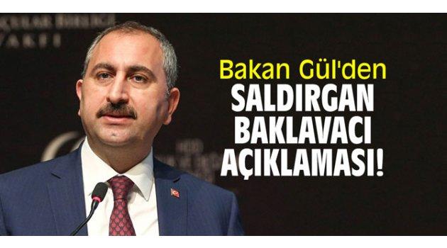 Bakan Gül'den saldırgan baklavacı açıklaması!