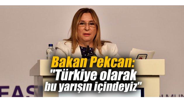 """Bakan Pekcan: """"Türkiye olarak bu yarışın içindeyiz"""""""