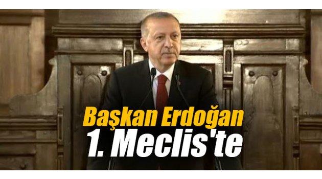 Başkan Erdoğan 1. Meclis'te...