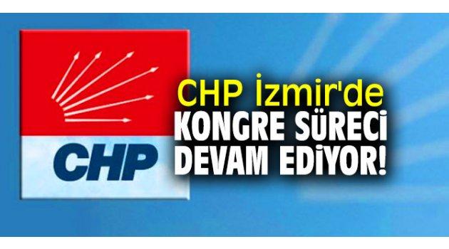 CHP İzmir'de kongre süreci tüm hızıyla devam ediyor!