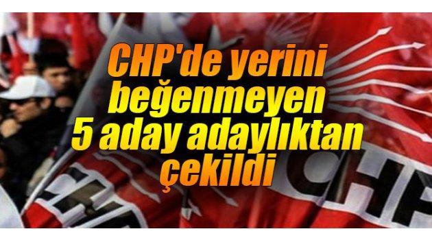 CHP'de yerini beğenmeyen 5 aday adaylıktan çekildi